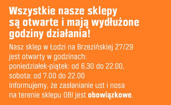 Nasz sklep w Łodzi na Brzezińskiej 27/29 jest otwarty w godzinach: poniedziałek-piątek: od 6.30 do 22.00, sobota: od 7.00 do 22.00. Informujemy, że zasłanianie ust i nosa na terenie sklepu OBI jestobowiązkowe.